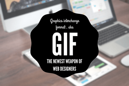 Graphics interchange format, aka GIF – the newest weapon for web designers