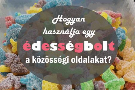 Hogyan tud hasznot húzni egy édességbolt a közösségi oldalakból?