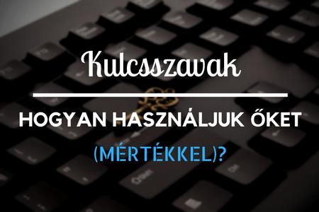 Kulcsszavak – hogyan használjuk őket (mértékkel)?