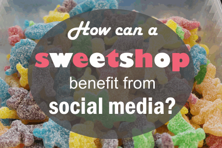 How can a sweetshop benefit from social media?